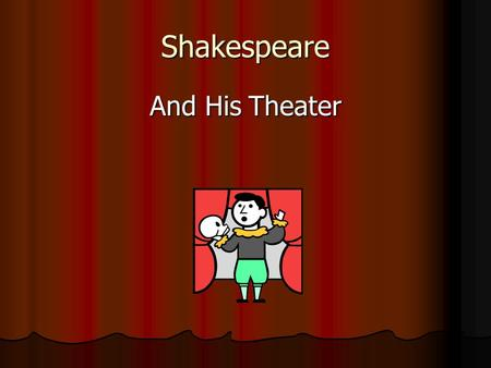 Shakespeare And His Theater. The theater of Shakespeare The actors were all men. The actors were all men. Women's parts were played by young boys Women's.