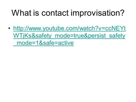 What is contact improvisation?  WTjKs&safety_mode=true&persist_safety _mode=1&safe=activehttp://www.youtube.com/watch?v=ccNEYt.