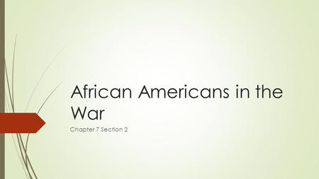 Chapter 7 Section 2 African Americans in the War.