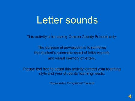 Letter sounds This activity is for use by Craven County Schools only. The purpose of powerpoint is to reinforce the student's automatic recall of letter.