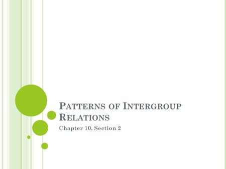 P ATTERNS OF I NTERGROUP R ELATIONS Chapter 10, Section 2.