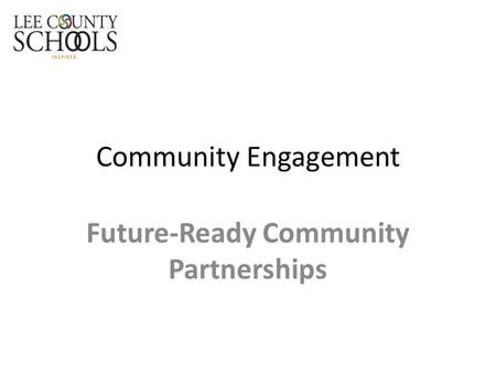 Community Engagement Future-Ready Community Partnerships.