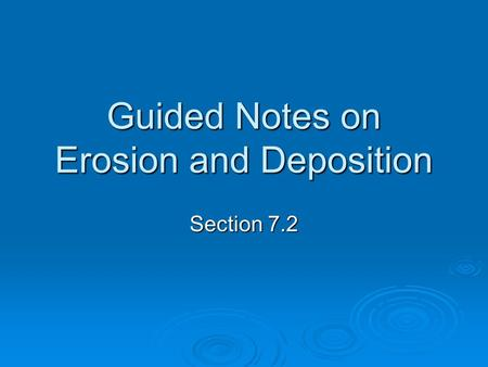 Guided Notes on Erosion and Deposition Section 7.2.