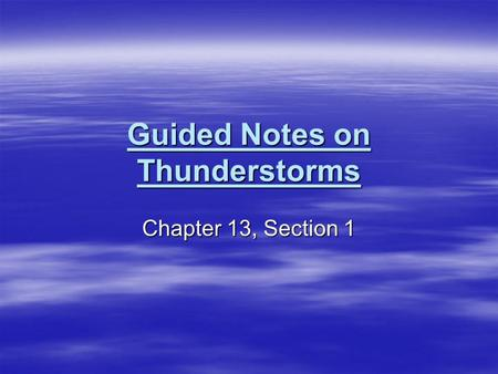 Guided Notes on Thunderstorms Chapter 13, Section 1.
