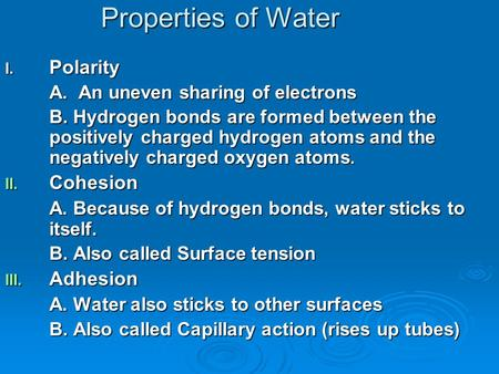 I. Polarity A. An uneven sharing of electrons B. Hydrogen bonds are formed between the positively charged hydrogen atoms and the negatively charged oxygen.