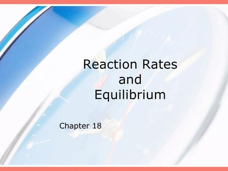 Reaction Rates and Equilibrium Chapter 18. Essential Question: How is the rate of a chemical change expressed, and what four factors influence the rate.