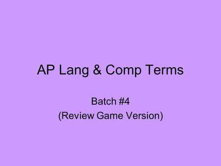 AP Lang & Comp Terms Batch #4 (Review Game Version)