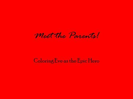 Meet the Parents! Coloring Eve as the Epic Hero. Reviewing the Epic Hero Archetype They are appealing characters who make mistakes. They are characters.
