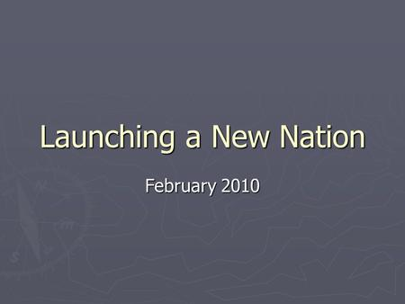 Launching a New Nation February 2010.