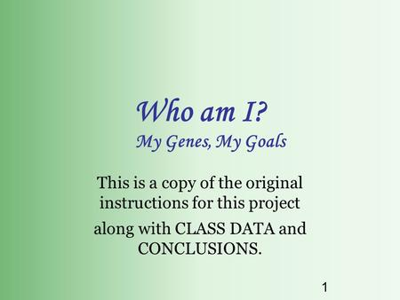 1 Who am I? My Genes, My Goals This is a copy of the original instructions for this project along with CLASS DATA and CONCLUSIONS.