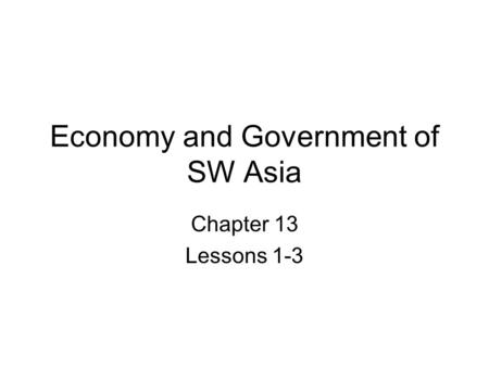 Economy and Government of SW Asia Chapter 13 Lessons 1-3.