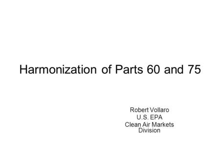 Harmonization of Parts 60 and 75
