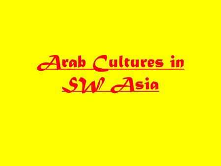 Arab Cultures in SW Asia. Facing Change Traditions are being challenged by modern life – technology, new social rules, western influence Bedouin lifestyle.