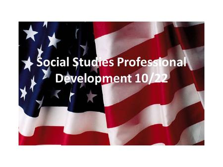 Social Studies Professional Development 10/22. After last time you were feeling…