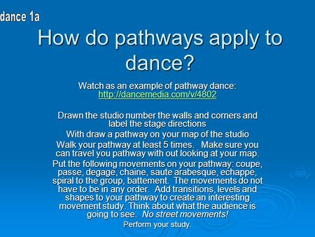 How do pathways apply to dance? Watch as an example of pathway dance:   Drawn the studio number.