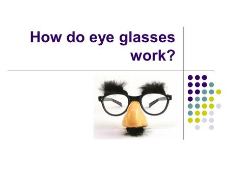 How do eye glasses work?. BUT first, let's review! What is energy? The capacity for doing work (or to produce heat) Can energy be created? no or destroyed,