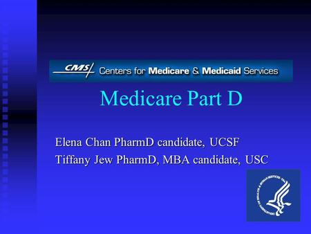 Medicare Part D Elena Chan PharmD candidate, UCSF