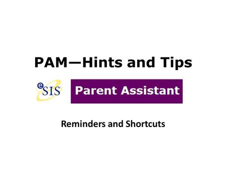 PAM—Hints and Tips Reminders and Shortcuts. The Display Button To switch from one child to another, you use the drop-down to choose the child and then.