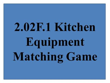 2.02F.1 Kitchen Equipment Matching Game. Usually made of metal or plastic; basic set contains 1 tablespoon, 1 teaspoon, ½ teaspoon, and ¼ teaspoon. Used.