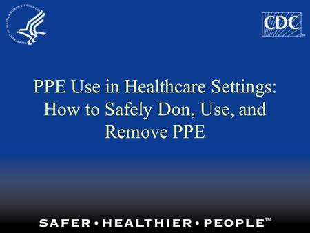 PPE Use in Healthcare Settings: How to Safely Don, Use, and Remove PPE.