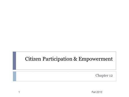Citizen Participation & Empowerment Chapter 12 Fall 20101.