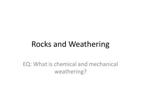 EQ: What is chemical and mechanical weathering?