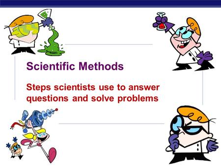 Scientific Methods Steps scientists use to answer questions and solve problems.