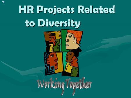 HR Projects Related to Diversity HR Projects Related to Diversity.