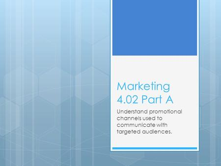 Marketing 4.02 Part A Understand promotional channels used to communicate with targeted audiences.