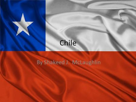 Chile By Shakeed J. McLaughlin. People, Wildlife, Plant Life, etc. Chile includes grapes, apples, pears, onions, wheat, corn, oats, peaches, garlic, asparagus,