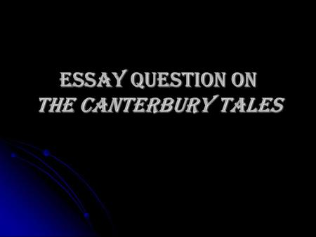Essay question on The Canterbury Tales. Question 1 The narrator makes a plea in the Prologue: But first I beg of you, in courtesy Not to condemn me as.