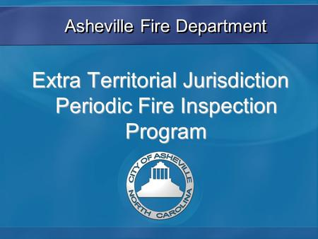 Asheville Fire Department Extra Territorial Jurisdiction Periodic Fire Inspection Program.