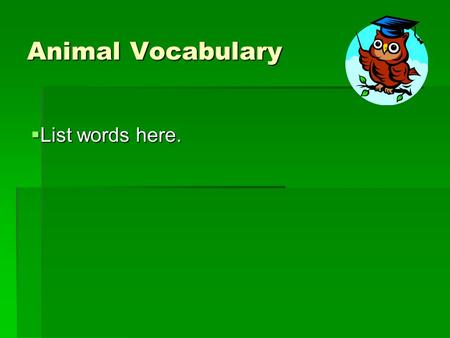 Animal Vocabulary  List words here.. Report Title Your Name This presentation has been prepared under fair use exemption of the U.S. Copyright Law and.