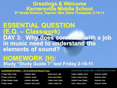 Greetings & Welcome Kernersville Middle School 6 th Grade Science, Teacher: Mrs. Edna Thompson, 2-16-11 ESSENTIAL QUESTION (E.Q. – Classwork) DAY 3: Why.