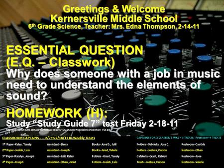 Greetings & Welcome Kernersville Middle School 6 th Grade Science, Teacher: Mrs. Edna Thompson, 2-14-11 ESSENTIAL QUESTION (E.Q. – Classwork) Why does.