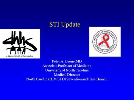 STI Update Peter A. Leone,MD Associate Professor of Medicine University of North Carolina Medical Director North Carolina HIV/STD Prevention and Care Branch.
