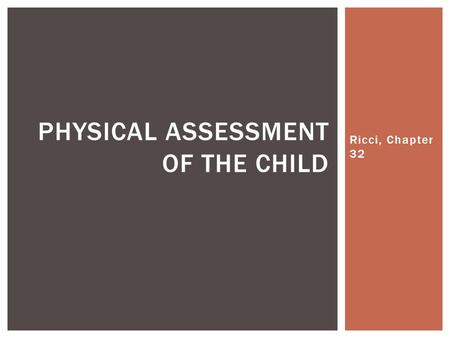 Ricci, Chapter 32 PHYSICAL ASSESSMENT OF THE CHILD.