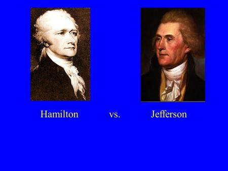 "Hamilton vs. Jefferson. -Alexander Hamilton ""All communities divide themselves into the few and the many. The first are the rich and well born; the other,"