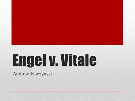Engel v. Vitale Andrew Kaczynski. Official Details Engel v. Vitale – 1962 Heard on April 3 rd, 1962 Ruled on June 25 th, 1962.