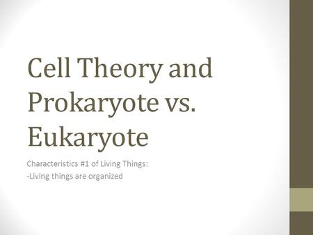 Cell Theory and Prokaryote vs. Eukaryote Characteristics #1 of Living Things: -Living things are organized.