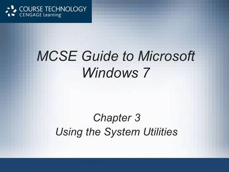 MCSE Guide to Microsoft Windows 7 Chapter 3 Using the System Utilities.