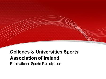 Colleges & Universities Sports Association of Ireland Recreational Sports Participation.