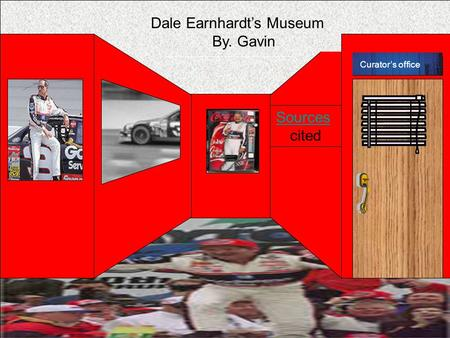 Curator's office Dale Earnhardt's Museum By. Gavin Sources cited Curator's office.