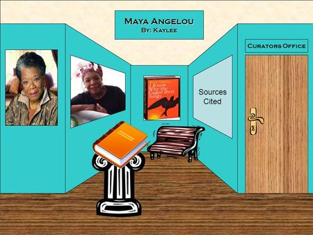 Curators Office Maya Angelou By: Kaylee Sources Cited.