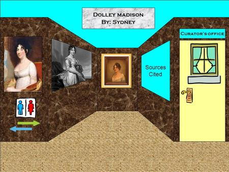 Curator's office Dolley madison By: Sydney Sources Cited.