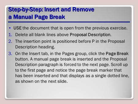 Step-by-Step: Insert and Remove a Manual Page Break USE the document that is open from the previous exercise. 1.Delete all blank lines above Proposal Description.
