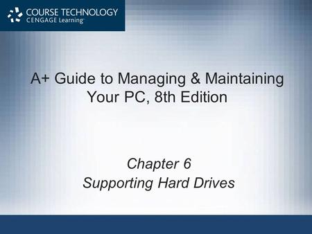 A+ Guide to Managing & Maintaining Your PC, 8th Edition Chapter 6 Supporting Hard Drives.