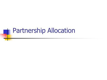 Partnership Allocation. Partnership Agreement Flexibility Allocating profits/losses Amount & timing of distributions Compensation paid to partners Receipts.