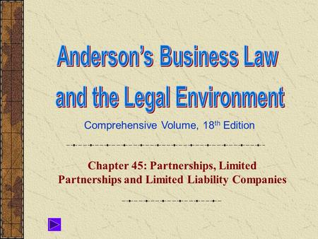Comprehensive Volume, 18 th Edition Chapter 45: Partnerships, Limited Partnerships and Limited Liability Companies.