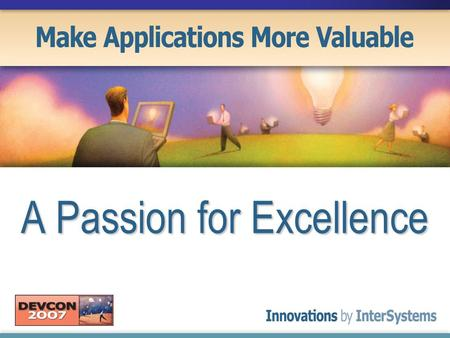 A Passion for Excellence. High performance database with rapid application development.